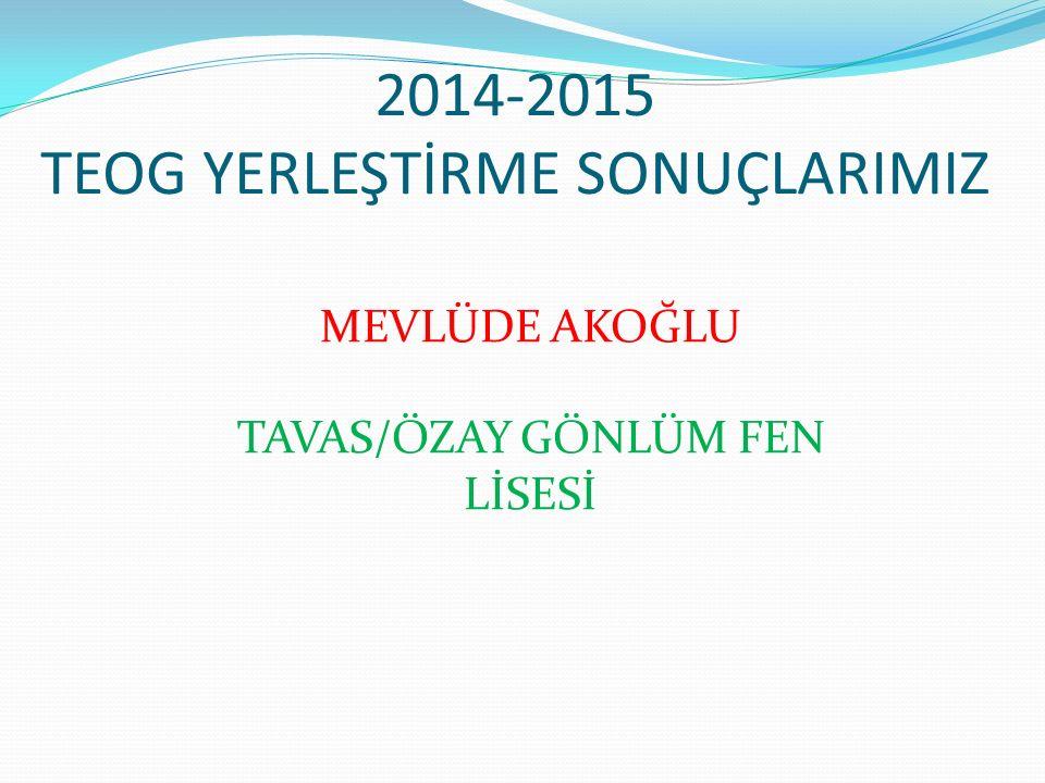 2014-2015 TEOG YERLEŞTİRME SONUÇLARIMIZ MEVLÜDE AKOĞLU TAVAS/ÖZAY GÖNLÜM FEN LİSESİ