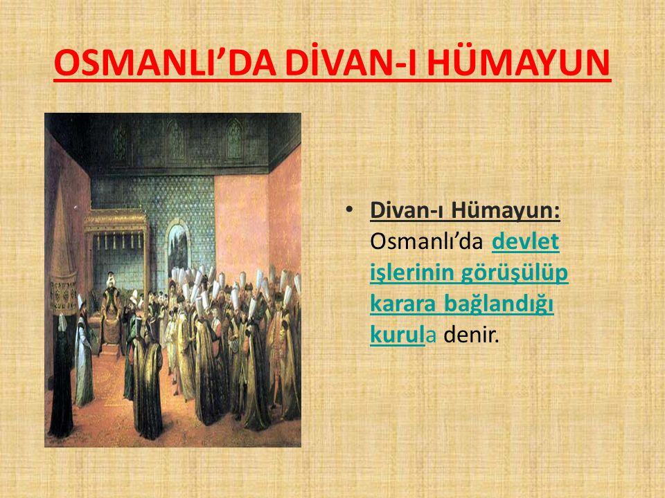 OSMANLI'DA DİVAN-I HÜMAYUN Divan-ı Hümayun: Osmanlı'da devlet işlerinin görüşülüp karara bağlandığı kurula denir.