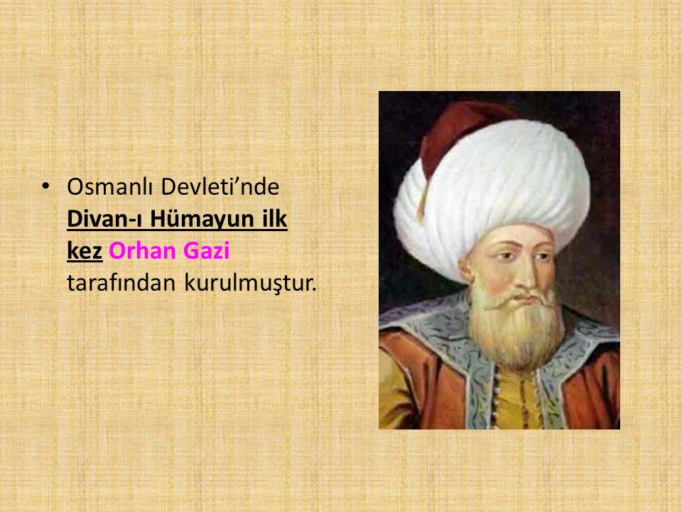 Osmanlı Devleti'nde Divan-ı Hümayun ilk kez Orhan Gazi tarafından kurulmuştur.