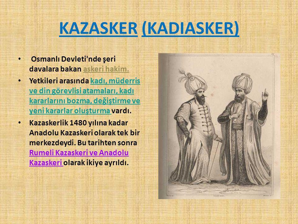 KAZASKER (KADIASKER) Osmanlı Devleti'nde şeri davalara bakan askeri hakim. Yetkileri arasında kadı, müderris ve din görevlisi atamaları, kadı kararlar
