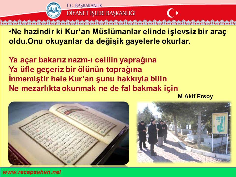 Ne hazindir ki Kur'an Müslümanlar elinde işlevsiz bir araç oldu.Onu okuyanlar da değişik gayelerle okurlar. Ya açar bakarız nazm-ı celilin yaprağına Y