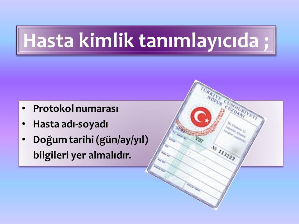 Protokol numarası Hasta adı-soyadı Doğum tarihi (gün/ay/yıl) bilgileri yer almalıdır. Protokol numarası Hasta adı-soyadı Doğum tarihi (gün/ay/yıl) bil