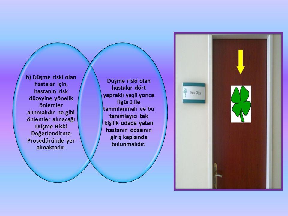 b) Düşme riski olan hastalar için, hastanın risk düzeyine yönelik önlemler alınmalıdır ne gibi önlemler alınacağı Düşme Riski Değerlendirme Prosedürün