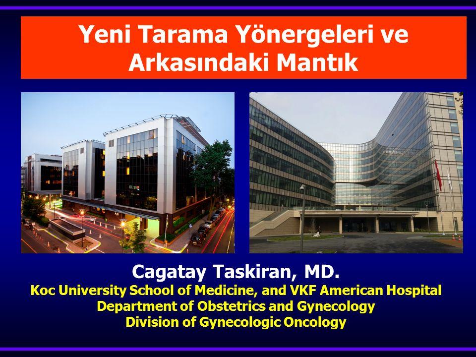 Yeni Tarama Yönergeleri ve Arkasındaki Mantık Cagatay Taskiran, MD. Koc University School of Medicine, and VKF American Hospital Department of Obstetr