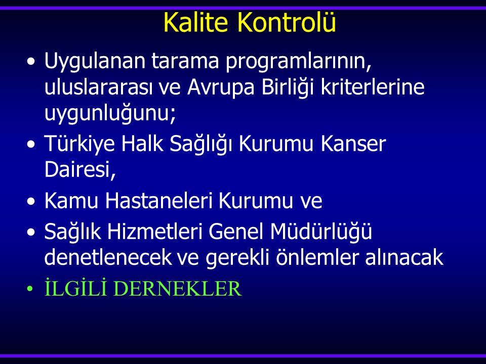 Kalite Kontrolü Uygulanan tarama programlarının, uluslararası ve Avrupa Birliği kriterlerine uygunluğunu; Türkiye Halk Sağlığı Kurumu Kanser Dairesi,