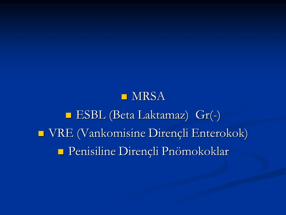 MRSA MRSA ESBL (Beta Laktamaz) Gr(-) ESBL (Beta Laktamaz) Gr(-) VRE (Vankomisine Dirençli Enterokok) VRE (Vankomisine Dirençli Enterokok) Penisiline D