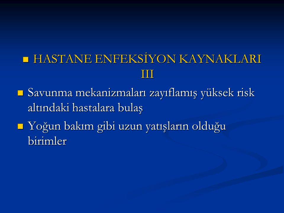 HASTANE ENFEKSİYON KAYNAKLARI III HASTANE ENFEKSİYON KAYNAKLARI III Savunma mekanizmaları zayıflamış yüksek risk altındaki hastalara bulaş Savunma mek