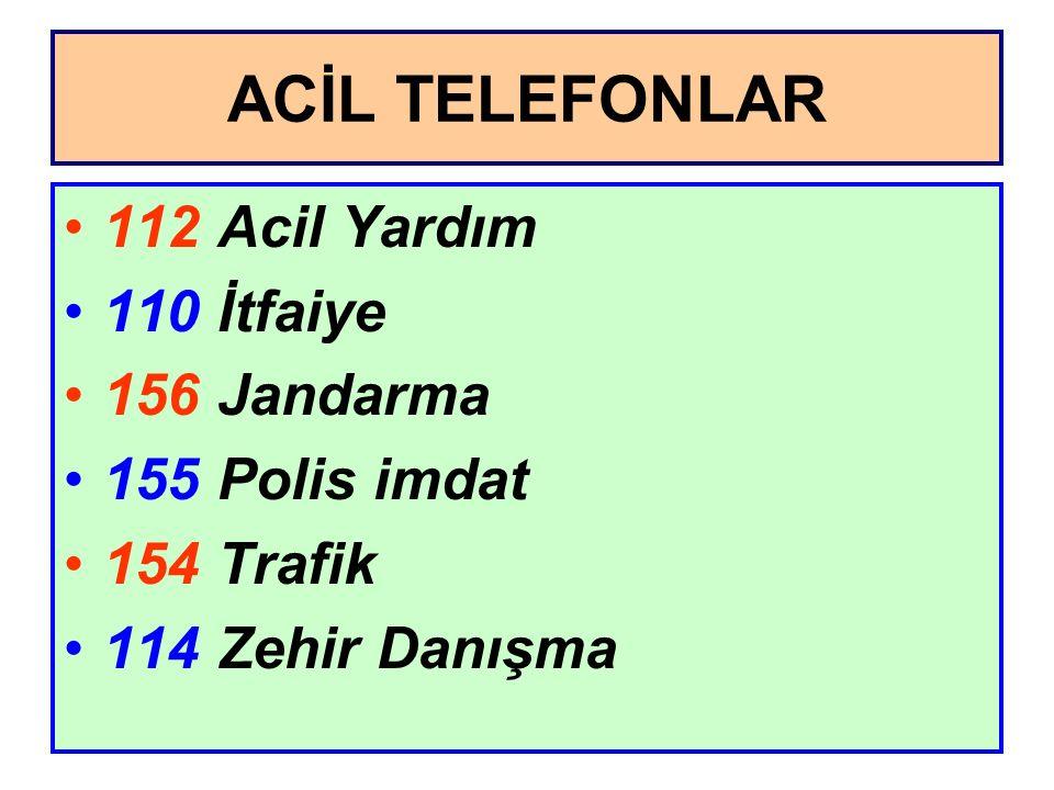 ACİL TELEFONLAR 112 Acil Yardım 110 İtfaiye 156 Jandarma 155 Polis imdat 154 Trafik 114 Zehir Danışma