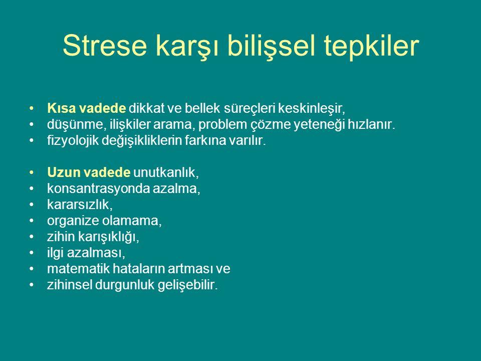 Strese karşı bilişsel tepkiler Kısa vadede dikkat ve bellek süreçleri keskinleşir, düşünme, ilişkiler arama, problem çözme yeteneği hızlanır.