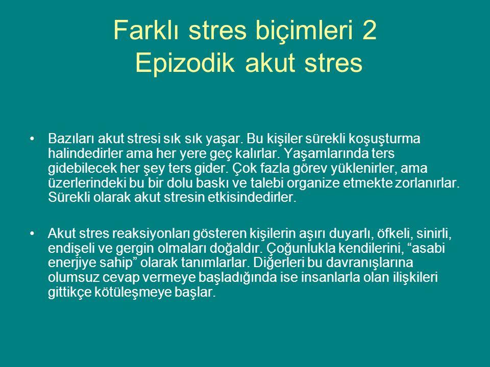 Farklı stres biçimleri 2 Epizodik akut stres Bazıları akut stresi sık sık yaşar.