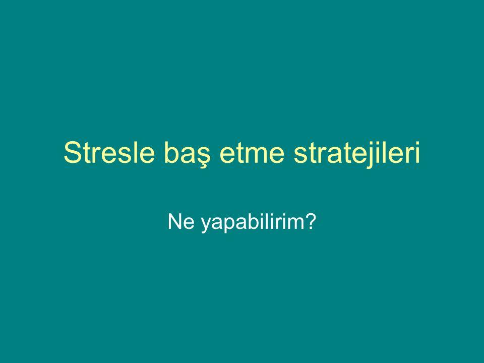 Stresle baş etme stratejileri Ne yapabilirim?