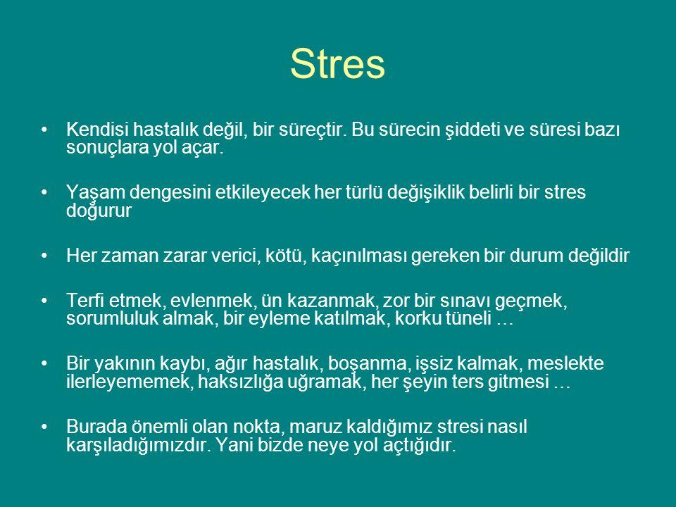 Stres Kendisi hastalık değil, bir süreçtir.Bu sürecin şiddeti ve süresi bazı sonuçlara yol açar.
