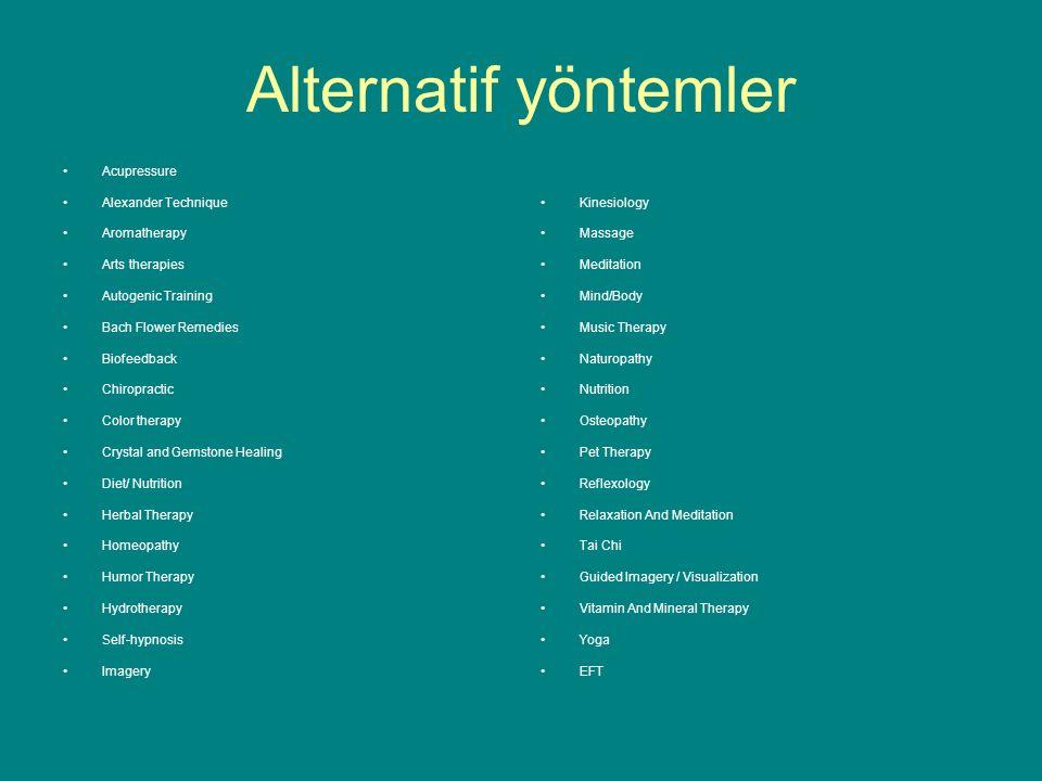 Alternatif yöntemler Acupressure Alexander Technique Aromatherapy Arts therapies Autogenic Training Bach Flower Remedies Biofeedback Chiropractic Colo