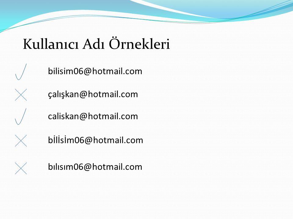 Kullanıcı Adı Örnekleri bilisim06@hotmail.com çalışkan@hotmail.com caliskan@hotmail.com bİlİsİm06@hotmail.com bılısım06@hotmail.com