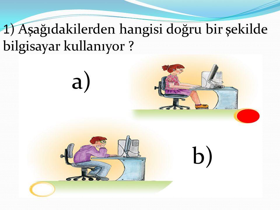 1) Aşağıdakilerden hangisi doğru bir şekilde bilgisayar kullanıyor ? a) b)
