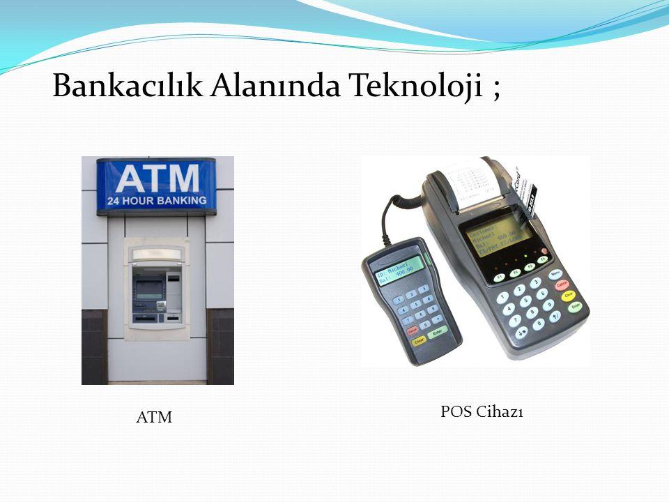 POS Cihazı ATM Bankacılık Alanında Teknoloji ;
