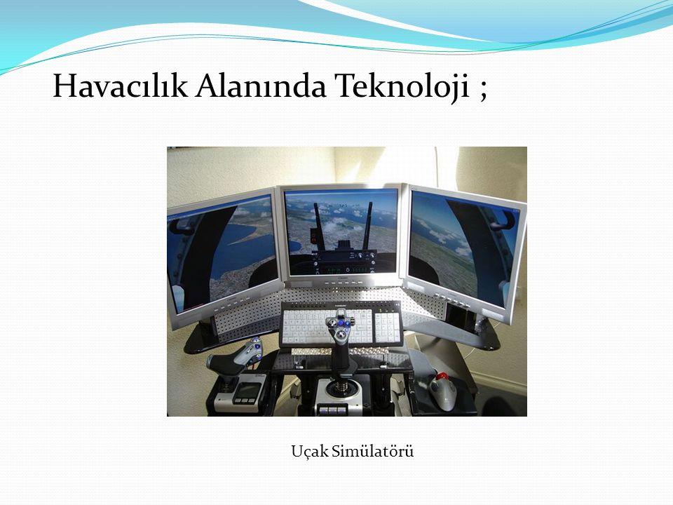 Uçak Simülatörü Havacılık Alanında Teknoloji ;