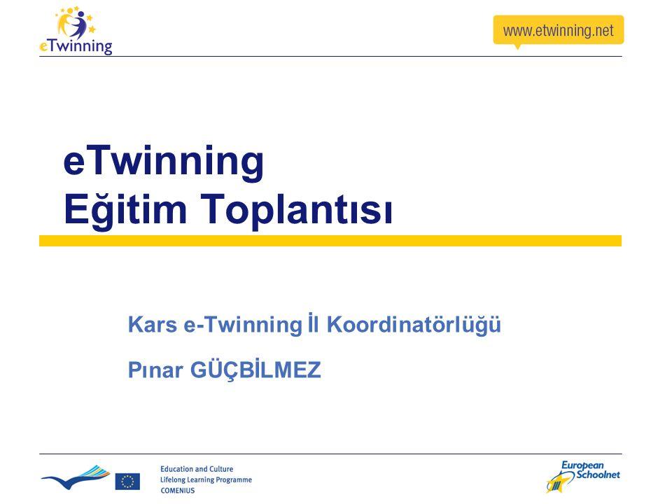 eTwinning Eğitim Toplantısı Kars e-Twinning İl Koordinatörlüğü Pınar GÜÇBİLMEZ