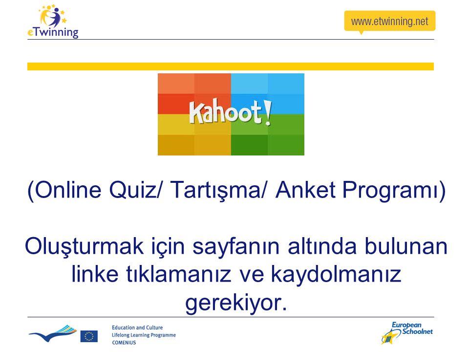 (Online Quiz/ Tartışma/ Anket Programı) Oluşturmak için sayfanın altında bulunan linke tıklamanız ve kaydolmanız gerekiyor.