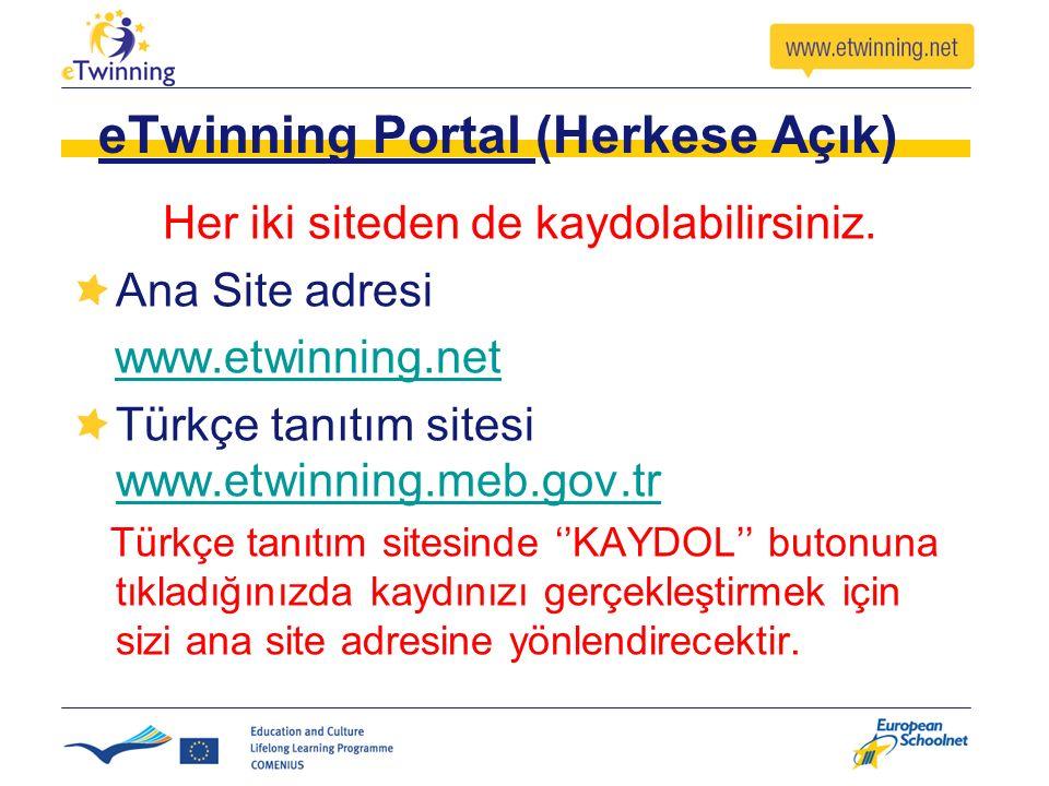 eTwinning Portal (Herkese Açık) Her iki siteden de kaydolabilirsiniz. Ana Site adresi www.etwinning.net Türkçe tanıtım sitesi www.etwinning.meb.gov.tr