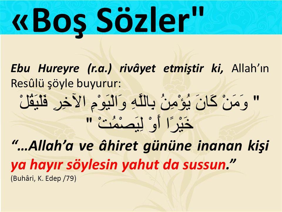 Ebu Hureyre (r.a.) rivâyet etmiştir ki, Allah'ın Resûlü şöyle buyurur: