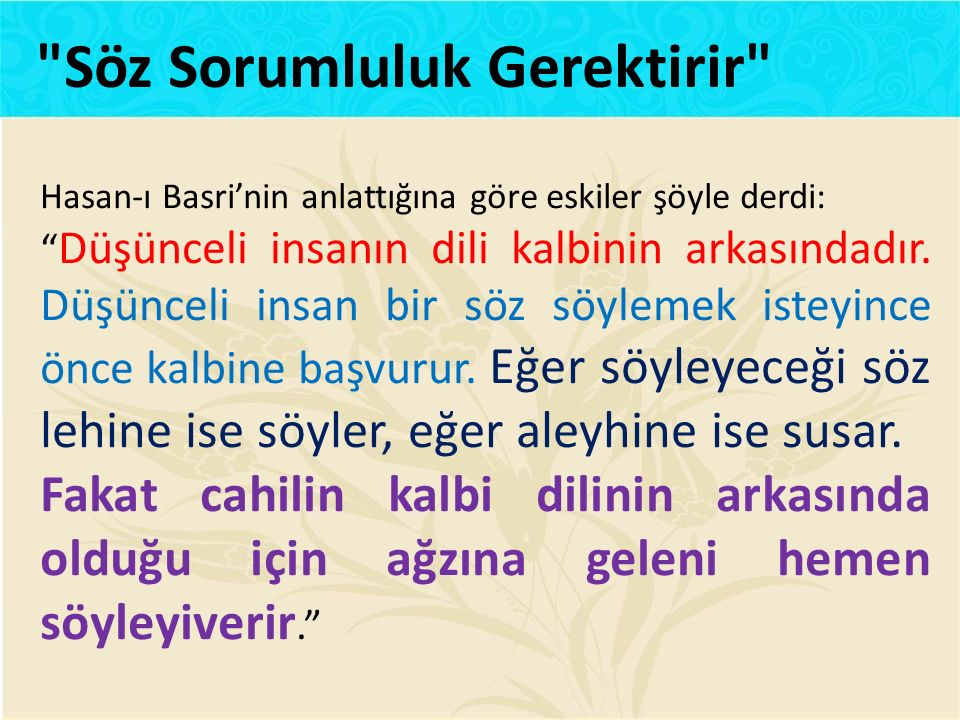 Hasan-ı Basri'nin anlattığına göre eskiler şöyle derdi: Düşünceli insanın dili kalbinin arkasındadır.