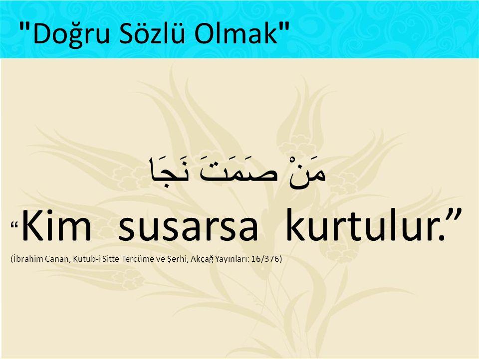 """مَنْ صَمَتَ نَجَا """" Kim susarsa kurtulur."""" (İbrahim Canan, Kutub-i Sitte Tercüme ve Şerhi, Akçağ Yayınları: 16/376)"""