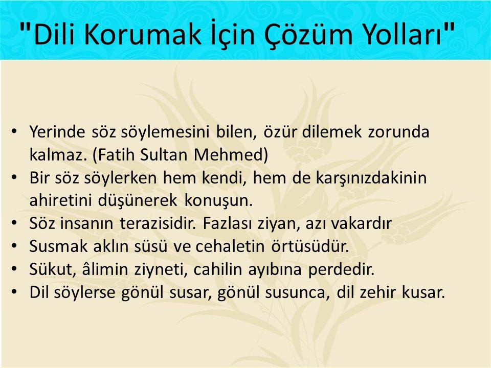 Yerinde söz söylemesini bilen, özür dilemek zorunda kalmaz. (Fatih Sultan Mehmed) Bir söz söylerken hem kendi, hem de karşınızdakinin ahiretini düşüne