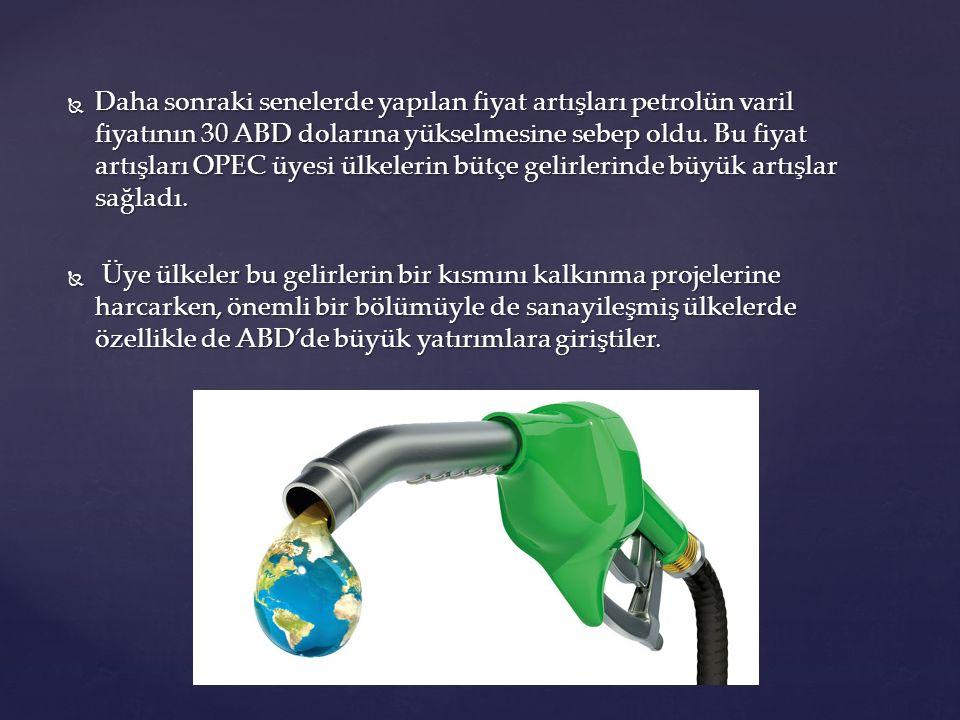  Daha sonraki senelerde yapılan fiyat artışları petrolün varil fiyatının 30 ABD dolarına yükselmesine sebep oldu. Bu fiyat artışları OPEC üyesi ülkel