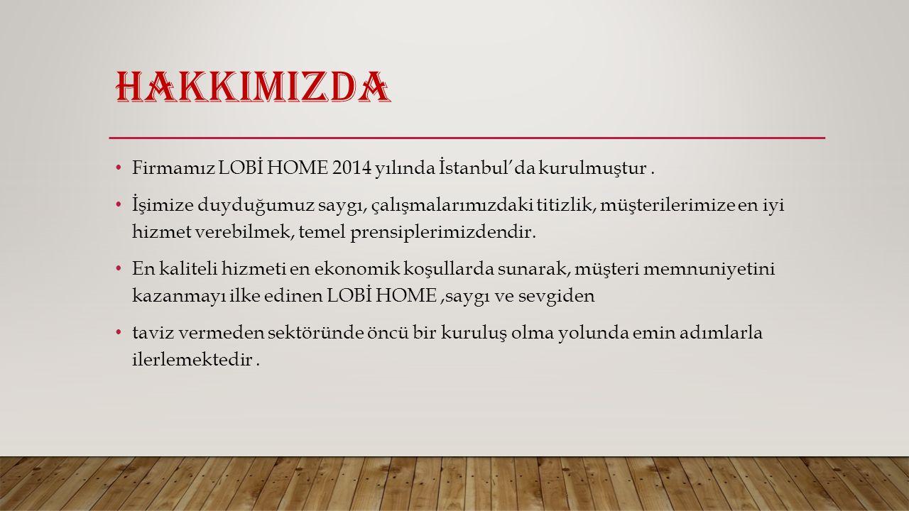 HAKKIMIZDA Firmamız LOBİ HOME 2014 yılında İstanbul'da kurulmuştur.
