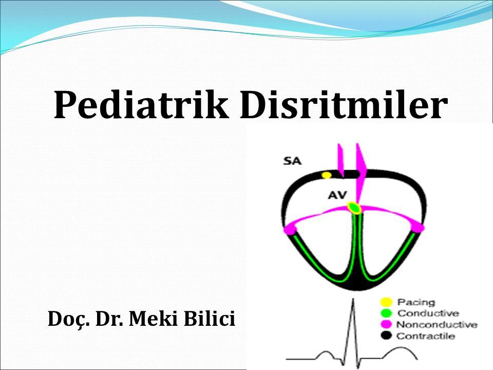 Pediatrik Disritmiler Doç. Dr. Meki Bilici