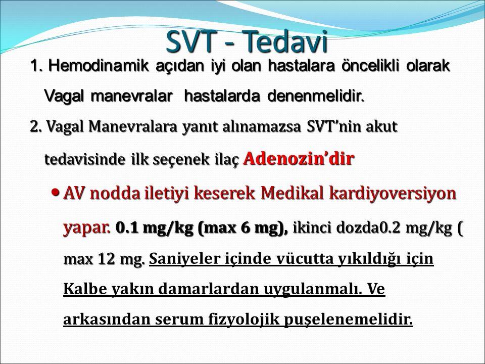 1. Hemodinamik açıdan iyi olan hastalara öncelikli olarak Vagal manevralar hastalarda denenmelidir. 2. Vagal Manevralara yanıt alınamazsa SVT'nin akut