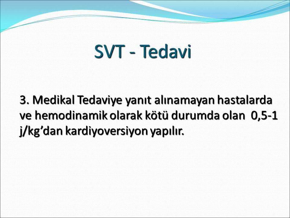 3. Medikal Tedaviye yanıt alınamayan hastalarda ve hemodinamik olarak kötü durumda olan 0,5-1 j/kg'dan kardiyoversiyon yapılır.