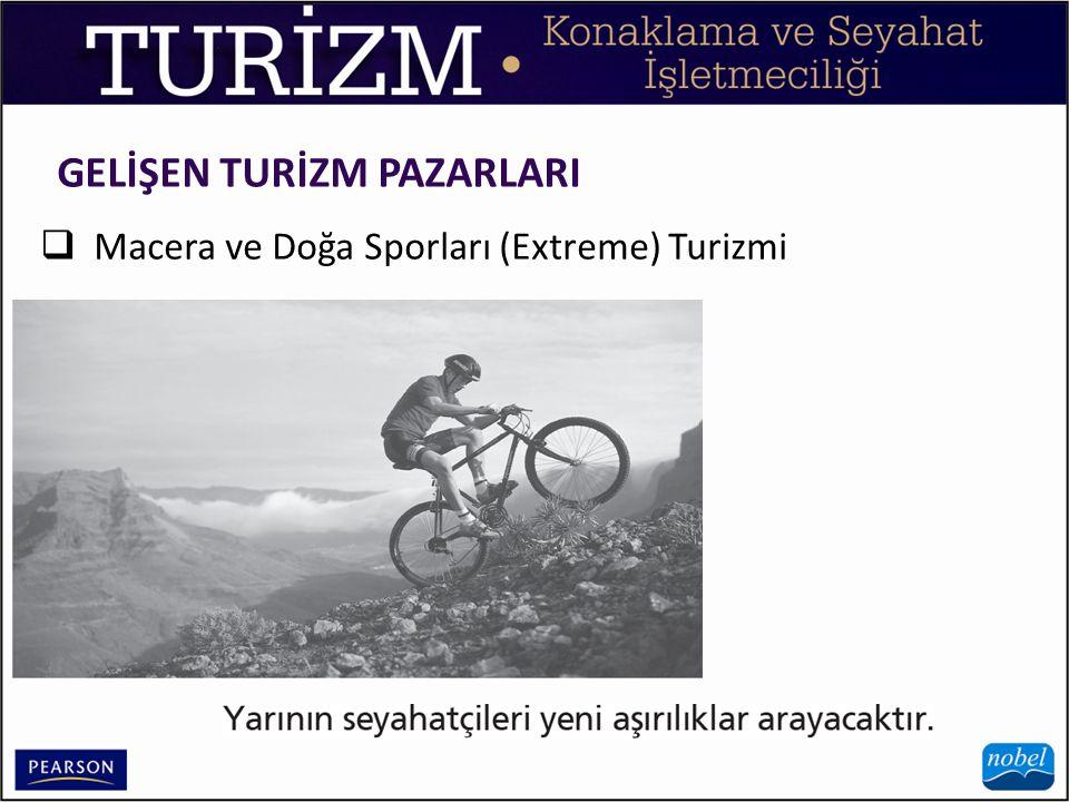 GELİŞEN TURİZM PAZARLARI  Macera ve Doğa Sporları (Extreme) Turizmi