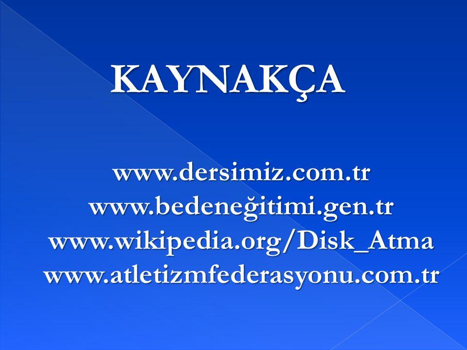 KAYNAKÇA www.dersimiz.com.trwww.bedeneğitimi.gen.trwww.wikipedia.org/Disk_Atmawww.atletizmfederasyonu.com.tr