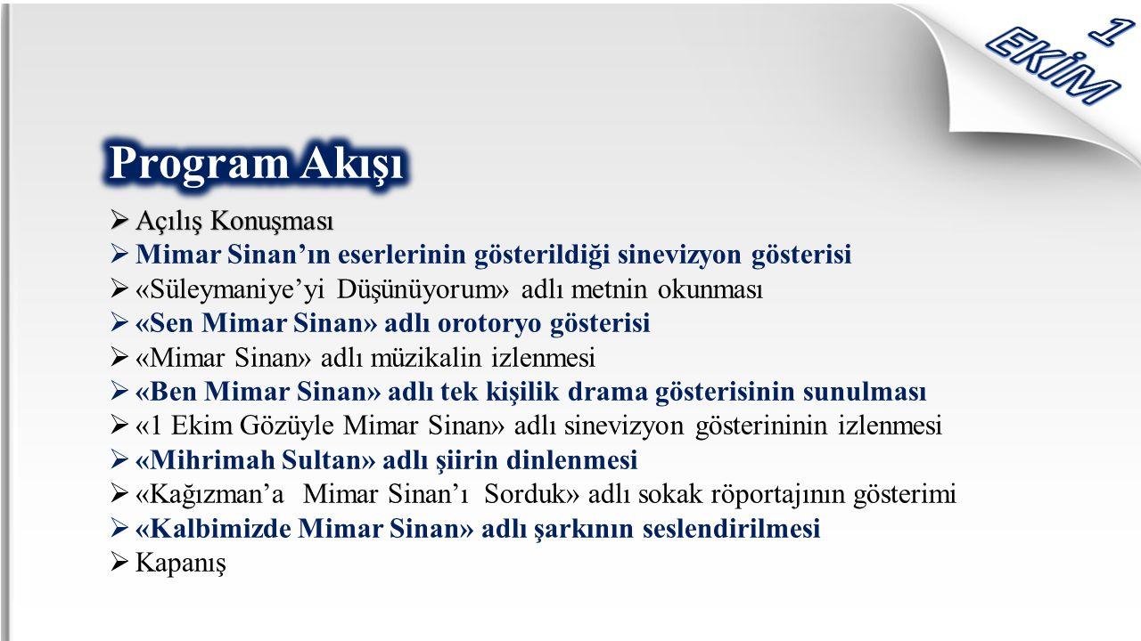  Açılış Konuşması  Mimar Sinan'ın eserlerinin gösterildiği sinevizyon gösterisi  «Süleymaniye'yi Düşünüyorum» adlı metnin okunması  «Sen Mimar Sinan» adlı orotoryo gösterisi  «Mimar Sinan» adlı müzikalin izlenmesi  «Ben Mimar Sinan» adlı tek kişilik drama gösterisinin sunulması  «1 Ekim Gözüyle Mimar Sinan» adlı sinevizyon gösterininin izlenmesi  «Mihrimah Sultan» adlı şiirin dinlenmesi  «Kağızman'a Mimar Sinan'ı Sorduk» adlı sokak röportajının gösterimi  «Kalbimizde Mimar Sinan» adlı şarkının seslendirilmesi  Kapanış