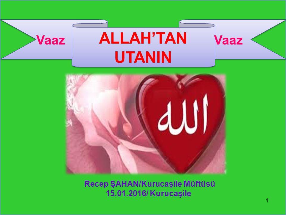 Recep ŞAHAN/Kurucaşile Müftüsü 15.01.2016/ Kurucaşile 1 ALLAH'TAN UTANIN Vaaz