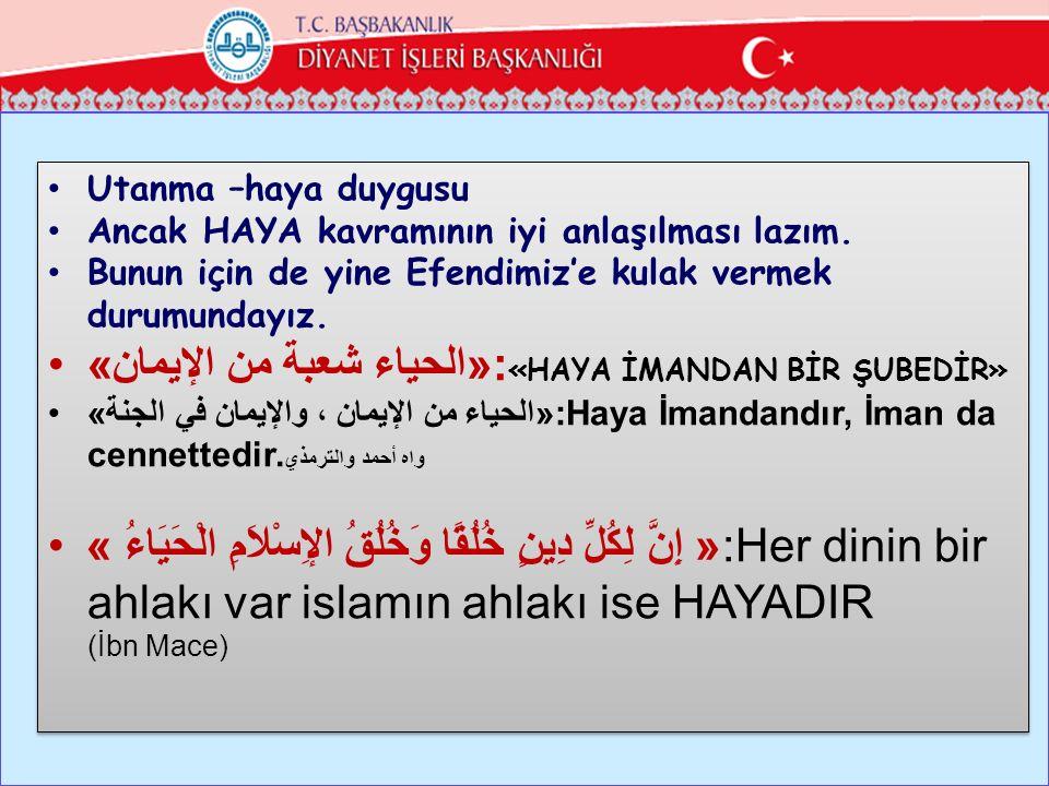 Utanma –haya duygusu Ancak HAYA kavramının iyi anlaşılması lazım. Bunun için de yine Efendimiz'e kulak vermek durumundayız. «الحياء شعبة من الإيمان»: