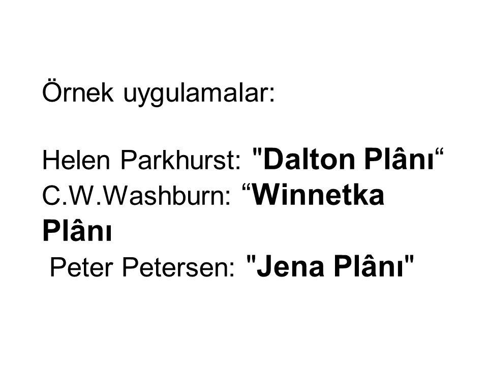 Örnek uygulamalar: Helen Parkhurst: Dalton Plânı C.W.Washburn: Winnetka Plânı Peter Petersen: Jena Plânı