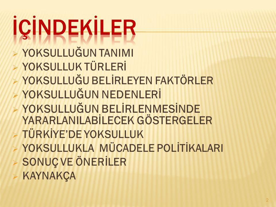  Adil olmayan gelir dağılımı ve yoksulluk sorunu, gerek dünya gerekse Türkiye'de çok uzun yıllardır varlığını sürdürmektedir.