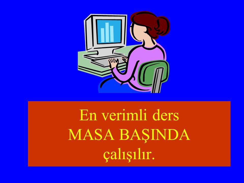 En verimli ders MASA BAŞINDA çalışılır.