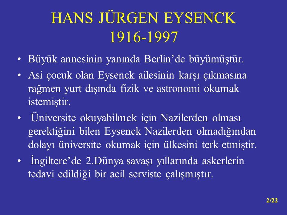 HANS JÜRGEN EYSENCK 1916-1997 Büyük annesinin yanında Berlin'de büyümüştür. Asi çocuk olan Eysenck ailesinin karşı çıkmasına rağmen yurt dışında fizik
