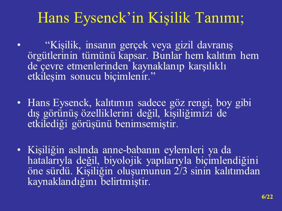 """Hans Eysenck'in Kişilik Tanımı; """"Kişilik, insanın gerçek veya gizil davranış örgütlerinin tümünü kapsar. Bunlar hem kalıtım hem de çevre etmenlerinden"""