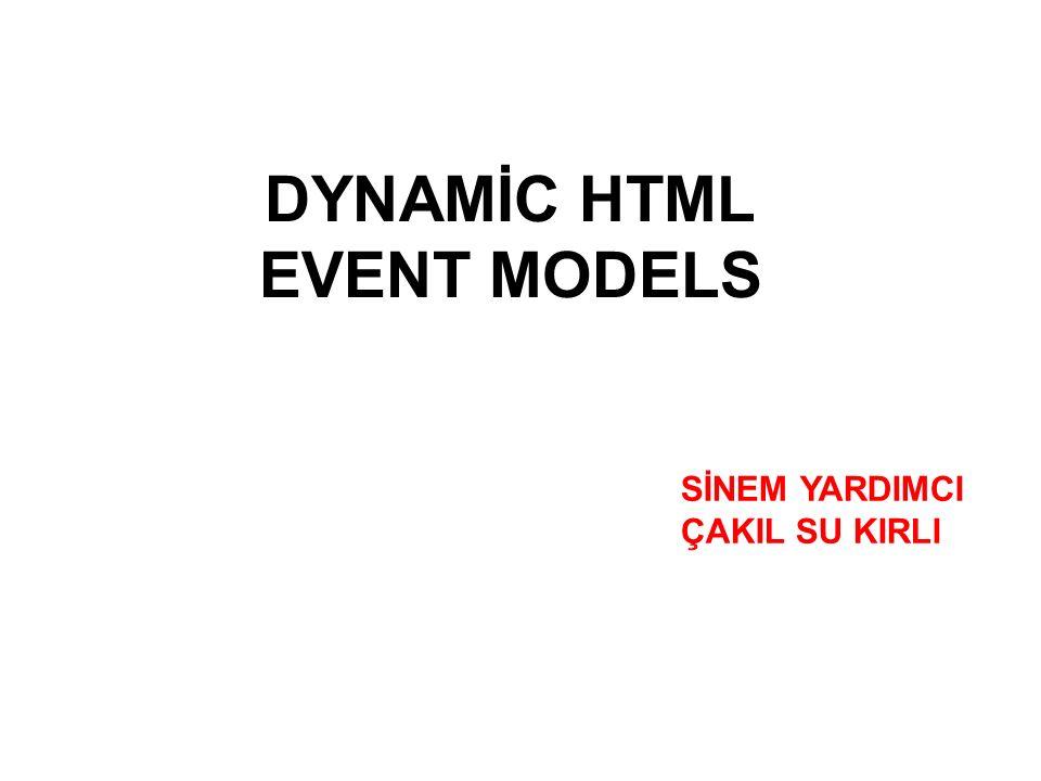 DYNAMİC HTML EVENT MODELS SİNEM YARDIMCI ÇAKIL SU KIRLI