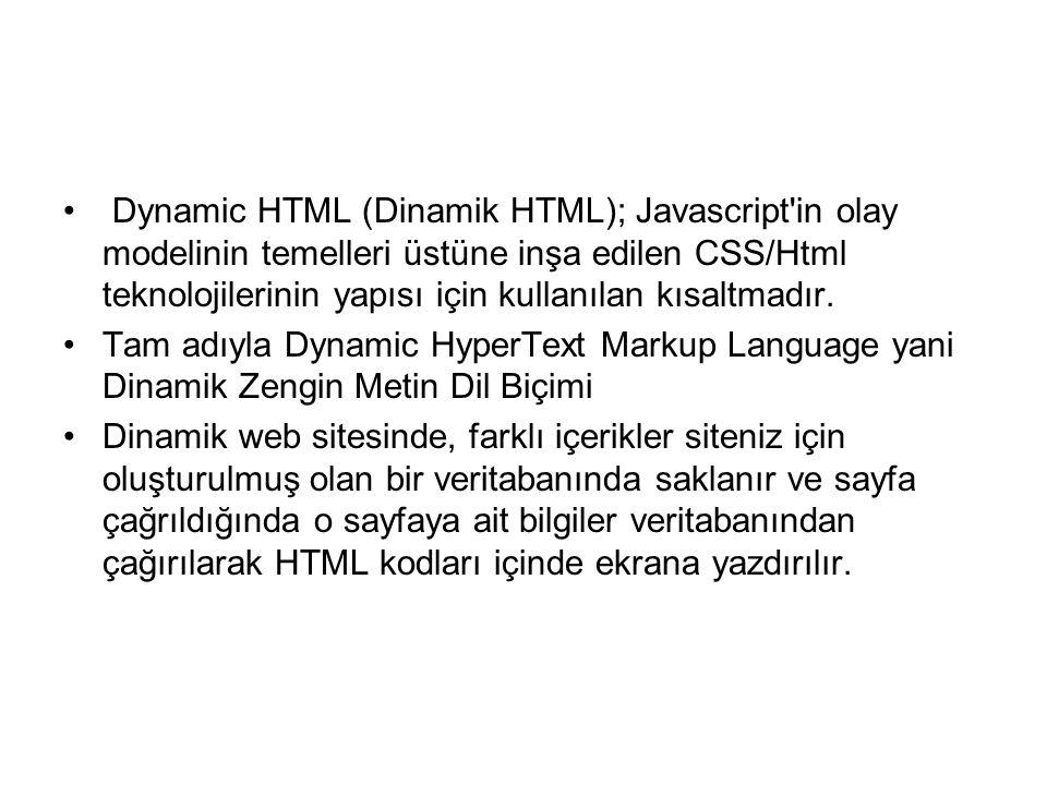 Dynamic HTML (Dinamik HTML); Javascript in olay modelinin temelleri üstüne inşa edilen CSS/Html teknolojilerinin yapısı için kullanılan kısaltmadır.