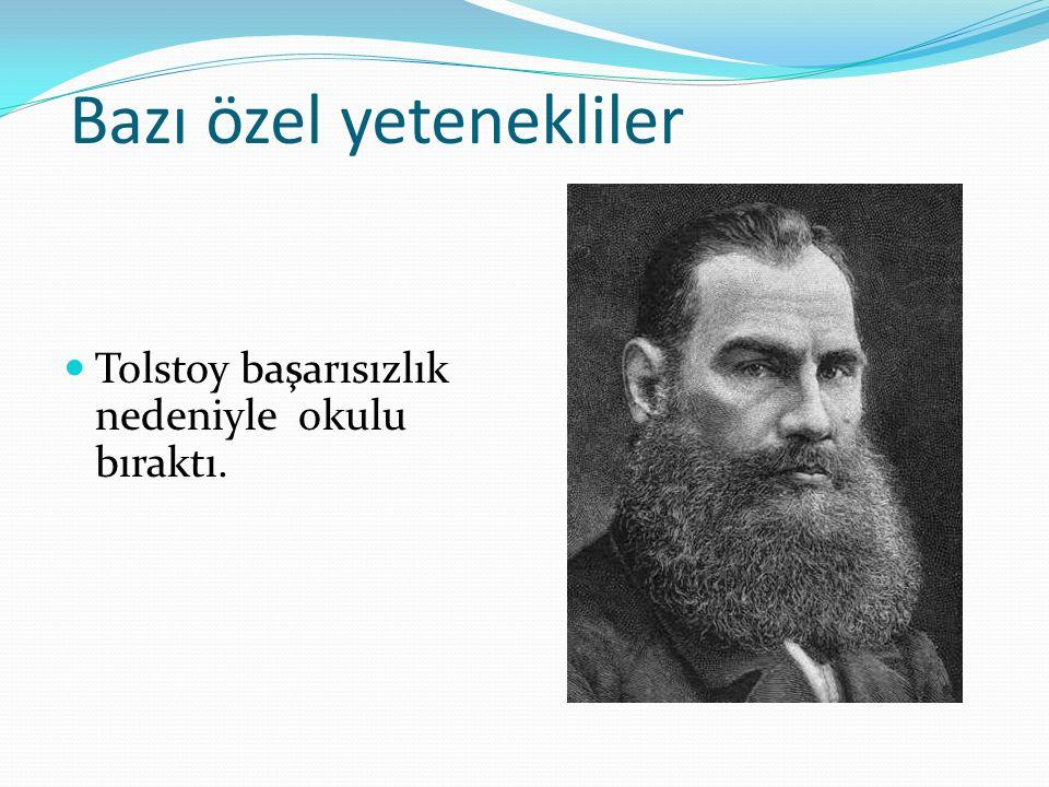 Bazı özel yetenekliler Tolstoy başarısızlık nedeniyle okulu bıraktı.