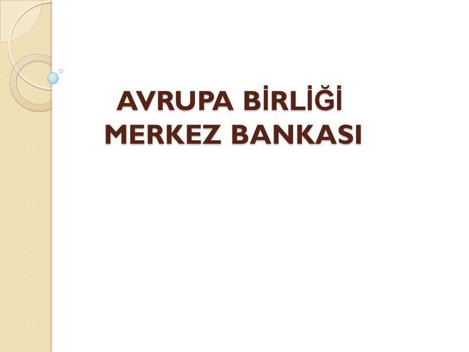 AVRUPA B İ RL İĞİ MERKEZ BANKASI AVRUPA B İ RL İĞİ MERKEZ BANKASI