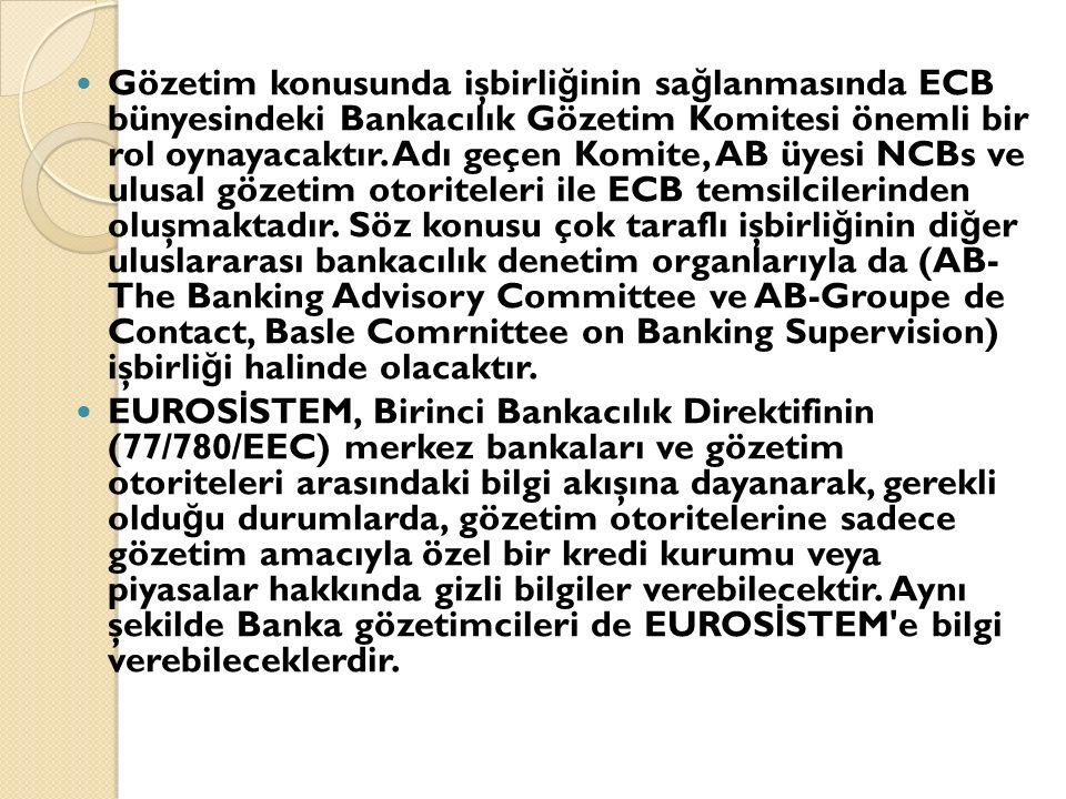 Gözetim konusunda işbirli ğ inin sa ğ lanmasında ECB bünyesindeki Bankacılık Gözetim Komitesi önemli bir rol oynayacaktır.