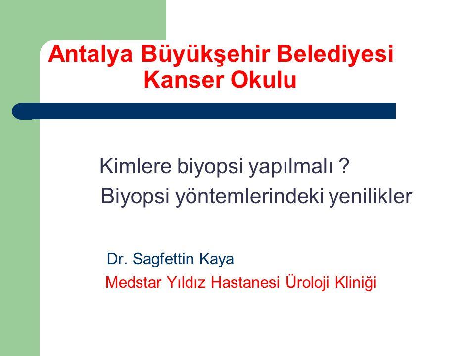 Antalya Büyükşehir Belediyesi Kanser Okulu Kimlere biyopsi yapılmalı ? Biyopsi yöntemlerindeki yenilikler Dr. Sagfettin Kaya Medstar Yıldız Hastanesi