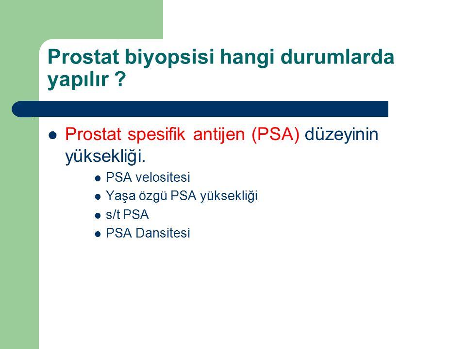 Prostat biyopsisi hangi durumlarda yapılır ? Prostat spesifik antijen (PSA) düzeyinin yüksekliği. PSA velositesi Yaşa özgü PSA yüksekliği s/t PSA PSA